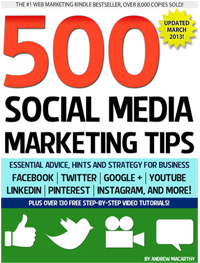 500 Social Media Marketing Tips: Essential Advice, Hints and Strategy for Business: Facebook, Twitter, Pinterest...