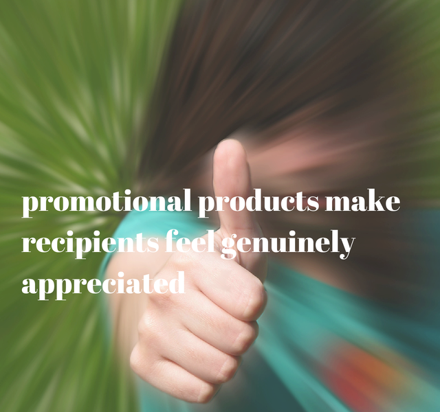 Promotional Products Make Recipients Feel Genuinely Appreciated