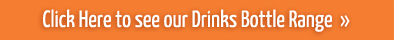 Click Here to See Our Drinks Bottle Range